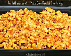Leftover Oven Roasted Corn