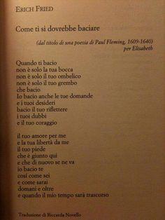 Erich Fried, Come ti si dovrebbe baciare perchè un luogo è ovunque... su una pagina, nella mente, nel cuore e più persone lo trovano e più forza acquista... le parole che qualsiasi essere umano vorrebbe sentirsi dire!