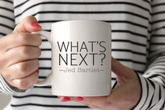 What's Next  Jed Bartlet  West Wing Quote  Television by JitterMug