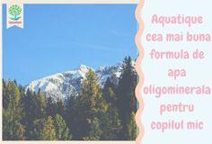 Aquatique, cea mai buna formula de apa oligominerala pentru copilul mic Mountains, Nature, Travel, Naturaleza, Viajes, Destinations, Traveling, Trips, Nature Illustration