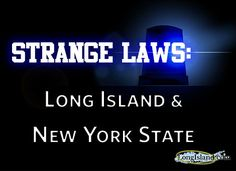 You think that last traffic ticket was unwarranted? Well, check out some of New York and Long Island's strange and unique law that you must uphold.