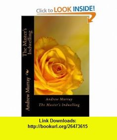 Andrew Murray The Masters Indwelling (9781453687598) Andrew Murray , ISBN-10: 1453687599  , ISBN-13: 978-1453687598 ,  , tutorials , pdf , ebook , torrent , downloads , rapidshare , filesonic , hotfile , megaupload , fileserve