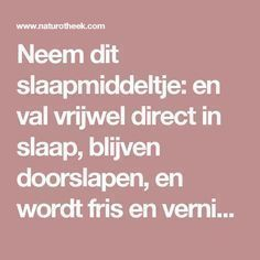 Neem dit slaapmiddeltje: en val vrijwel direct in slaap, blijven doorslapen, en wordt fris en vernieuwd weer wakker. - Naturotheek Healthy Drinks, Healthy Tips, Happy Healthy, Healthy Food, Healthy Habbits, Health Heal, Spiritual Health, Atkins Diet, Self Healing