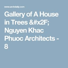 Gallery of A House in Trees / Nguyen Khac Phuoc Architects - 8