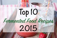 Top 10 Fermented Food Recipes of 2015.These recipes were visited the most, shared the most and had the most comments and interest on the blog.