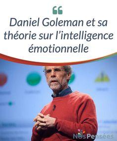 """Daniel Goleman et sa théorie sur l'intelligence émotionnelle Apprenez-en plus sur l'intelligence #émotionnelle, une #intelligence bien #différente de celle que l'on peut """"calculer"""" par des tests. #Psychologie"""