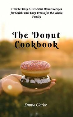 The Donut Cookbook: Over 50 Easy & Delicious Donut Recipes for Quick-and-Easy Treats for the Whole Family (Easy meal  Book 3), http://www.amazon.com/gp/product/B07CBNCRM8/ref=cm_sw_r_pi_eb_0A01Ab4ZK1W52