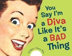 Yes I'm a Diva!