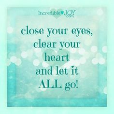 Incredible JOY Close Your Eyes, Clear Your Heart and Let It Go