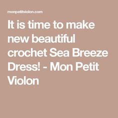 It is time to make new beautiful crochet Sea Breeze Dress! - Mon Petit Violon