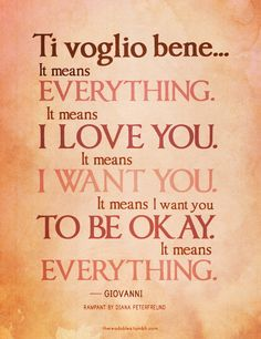 """To voglio bene"" IDK why, but nearly all of my favorite quotes are in Italian and will inevitably be tattooed on me."