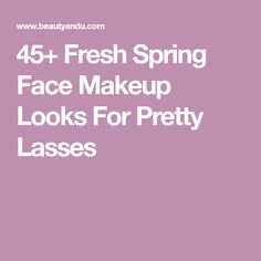 45+ Fresh Spring Face Makeup Looks For Pretty Lasses