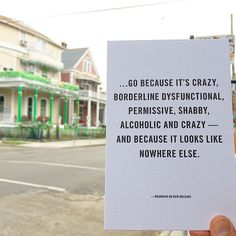 go because it's crazy, borderline dysfunctional, permissive, shabby, alcoholic and crazy - and because it looks like it's not going to be anywhere else. Anthony Bourdain on New Orleans - Best USA Pins New Orleans Quotes, Mardi Gras, Anthony Bourdain Quotes, New Orleans Travel, New Orleans Louisiana, Crescent City, Oh The Places You'll Go, Travel Quotes, Spring Break