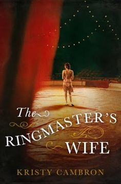 The Ringmaster's Wife by Kristy Cambron - March Book