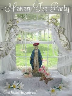 Beautiful Marian Tea Party - Catholic Inspired....what a wonderful way to honor Mary....would be nice for Mother's Day too!