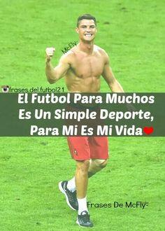 El Fútbol Para Muchos Es Un Simple Deporte, Para Mi Es Mi Vida