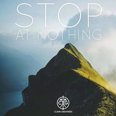 || Stop At NOTHING! || Of you've set your sights on your goal stop at nothing to get there. The world will fight back so just count on the hits coming and keep on climbing!  #claimgreatness #motivation #life
