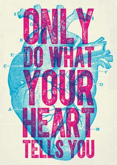 Only do what your heart tells you. Overprint poster design