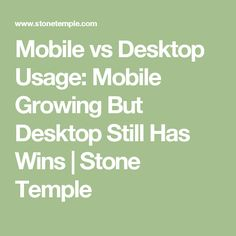 Mobile vs Desktop Usage: Mobile Growing But Desktop Still Has Wins | Stone Temple