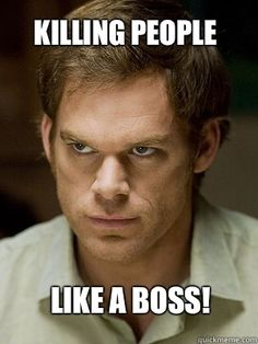 Killing people Like a boss - Dexter Morgan