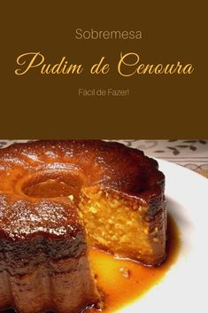 Pudim de Cenoura Portuguese Desserts, Portuguese Recipes, Pudding Recipes, Cake Recipes, Dessert Recipes, Carrot Pudding, Double Chocolate Chip Cookies, Fruit Tart, My Dessert