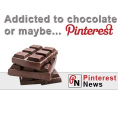 Are you addicted to chocolate or Pinterest News #pinterest #socialmedia #pinterestnews #newspinterest