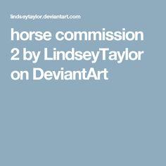 horse commission 2 by LindseyTaylor on DeviantArt