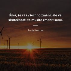 Říká, že čas všechno změní, ale ve skutečnosti to musíte změnit sami. - Andy Warhol #čas Story Quotes, School Motivation, Andy Warhol, Motto, True Stories, Karma, Favorite Quotes, Quotations, Dreaming Of You