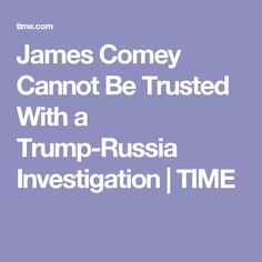 James Comey Cannot Be Trusted With a Trump-Russia Investigation | TIME