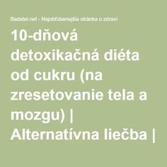10-dňová detoxikačná diéta od cukru (na zresetovanie tela a mozgu) | Alternatívna liečba | Strava a zdravie | Choroby | Prírodná medicína