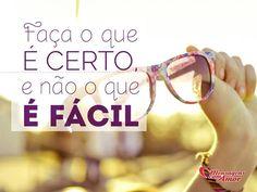 Faça o que é certo e não o que é fácil! #certo #facil #inspiracao