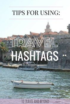 Instagram Efficiently: Travel Hashtags | The hashtags you should be using while you travel, and when you instagram travel photos