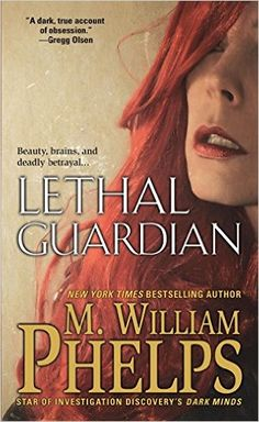 Amazon.com: Lethal Guardian (Pinnacle True Crime) eBook: M. William Phelps: Kindle Store