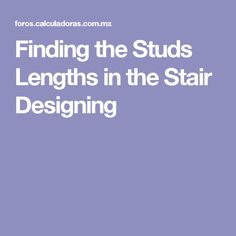 Finding the Studs Lengths in the Stair Designing