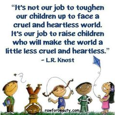 Raise children to possess qualities that will make the world a better place