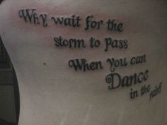 This sounds like something my mom would say. Why wait for the storm to pass when you can dance in the rain. Love it!