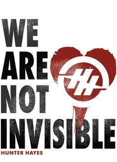 Thank you Hunter, for showing us we are not invisible