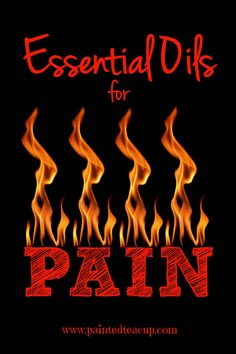 Essential Oils for Pain. Muscle & joint pain, nerve pain, headaches, menstrual pain and more! www.paintedteacup.com