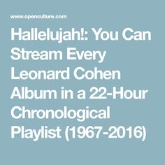 Hallelujah!: You Can Stream Every Leonard Cohen Album in a 22-Hour Chronological Playlist (1967-2016)