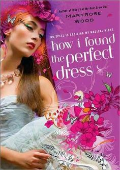 How I Found the Perfect Dress by Maryrose Wood [favorite quote: I'm always looking at you. When I gaze out at the world, you're in the middle of everything I see.]