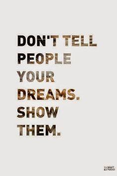 - No le cuentes a la gente tus sueños . Muestraselos ! - . . . @swami1951