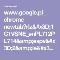 www.google.pl _ chrome newtab?rlz=1C1VSNE_enPL712PL714&espv=2&ie=UTF-8