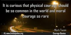 It is curious that physical courage should be so common in the world and moral  It is curious that physical courage should be so common in the world and moral courage so rare  For more #brainquotes http://ift.tt/28SuTT3  The post It is curious that physical courage should be so common in the world and moral appeared first on Brain Quotes.  http://ift.tt/2fdfCM2
