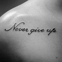 60 Never Give Up Tattoos For Men - Phrase Design Ideas - Tattoo Never Give Up, Never Give Up Quotes, Get A Tattoo, Up Tattoos, Finger Tattoos, Body Art Tattoos, Sleeve Tattoos, Phrase Tattoos, Celtic Tattoos