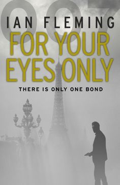 For Your Eyes Only : James Bond 007 by Ian Fleming (9780099577980)   hive.co.uk