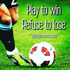 You are a winner. Start acting like it. Whether you're playing with your friends in the park scrimmaging at practice or competing in the championship final. Play to win and do your best in every moment. Refuse to lose every match drill and individual battle.