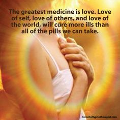 The greatest medicine is love. Love of self, love of others, and love of the world, will cure more ills than all of the pills we can take.