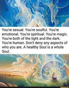You're sexual. You're spiritual. You're magic. You're both of the light and the dark. You're human. Don't deny any aspects of who you are. A healthy Soul is a whole Soul. Spiritual Awakening Quotes, Spiritual Wisdom, Spiritual Growth, Fitness Motivation, Exercise Motivation, Quotes Motivation, Motivation Inspiration, A Course In Miracles, Mind Body Soul