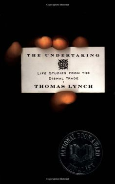 The Undertaking: Life Studies from the Dismal Trade: Thomas Lynch: 9780393334876: Amazon.com: Books