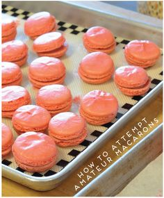 helpful hints on how to master macarons in your own kitchen!